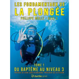 Les fondamentaux de la plongée du baptême au niveau 3 Philippe MOLLE